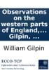 Observations On The Western Parts Of England, Relative Chiefly To Picturesque Beauty: To Which Are Added, A Few Remarks On ... The Isle Of Wight. By William Gilpin, ...