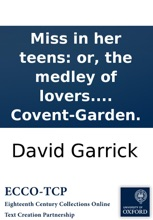 Miss In Her Teens: Or, The Medley Of Lovers. A Farce In Two Acts. As It Is Performed At The Theatre-Royal In Covent-Garden.