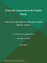 From The Classroom To The Family Room: Using ABA For Best Behavior (Education) (Applied Behavior Analysis)