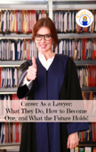 Career As a Lawyer: What They Do, How to Become One, and What the Future Holds!