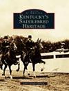 Kentuckys Saddlebred Heritage