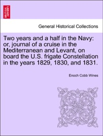 Two Years And A Half In The Navy Or Journal Of A Cruise In The Mediterranean And Levant On Board The U S Frigate Constellation In The Years 1829 1830 And 1831