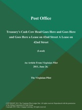 Post Office: Treasury's Cash Cow Head Goes Here and Goes Here and Goes Here a Lease on 42nd Street A Lease on 42nd Street   (Local)