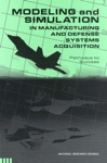 Modeling And Simulation In Manufacturing And Defense Acquisition