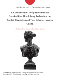 E-Commerce for Library Promotion and Sustainability: How Library Technicians can Market Themselves and Their Library's Services Online.