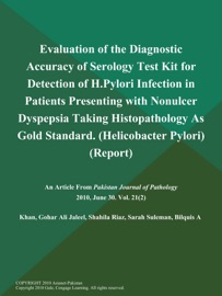 Evaluation Of The Diagnostic Accuracy Of Serology Test Kit For Detection Of H Pylori Infection In Patients Presenting With Nonulcer Dyspepsia Taking Histopathology As Gold Standard Helicobacter Pylori Report