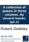 A Collection Of Poems In Three Volumes By Several Hands Pt1