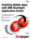 Enabling Mobile Apps With IBM Worklight Application Center