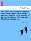 The Poets And Poetry Of Yorkshire Comprising Biographical Notices Of The Most Eminent Poets Natives Of The County Of York With Extracts From Their Writings Etc VOLUME SECOND