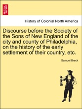 Discourse before the Society of the Sons of New England of the city and county of Philadelphia, on the history of the early settlement of their country, etc.