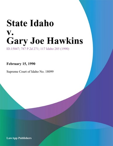Supreme Court Of Idaho - State Idaho v. Gary Joe Hawkins