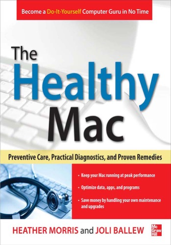 Heather Morris & Joli Ballew - The Healthy Mac: Preventive Care, Practical Diagnostics, and Proven Remedies