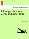 Although He Was A Lord And Other Tales Vol II