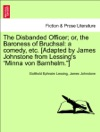 The Disbanded Officer Or The Baroness Of Bruchsal A Comedy Etc Adapted By James Johnstone From Lessings Minna Von Barnhelm