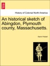 An Historical Sketch Of Abingdon Plymouth County Massachusetts