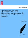 Dryades Or The Nymphs Prophecy A Poem