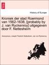 Kroniek Der Stad Roermond Van 1562-1638 Probably By J Van Ryckenroy Uitgegeven Door F Nettesheim
