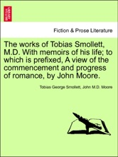 The works of Tobias Smollett, M.D. With memoirs of his life; to which is prefixed, A view of the commencement and progress of romance, by John Moore. VOL. V.