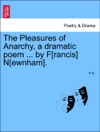 The Pleasures Of Anarchy A Dramatic Poem  By Francis Newnham