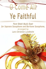 O Come All Ye Faithful - Pure Sheet Music Duet for Soprano Saxophone and Baritone Saxophone, Arranged By Lars Christian Lundholm
