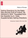 Sailing Directions For The Baltic Sea And The Gulf Of Finland By Admiral G Klint Translated From The Swedish By A Vidal Supplementary Sailing Directions