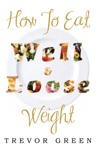 How To Eat Well And Loose Weight