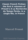 Classic French Fiction The First 4 Volumes Of Prousts A La Recherche Du Temps Perdu In A Single File In French