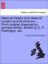 National History And Views Of London And Its Environs  From Original Drawings By Eminent Artists Edited By C F Partington Etc VOL I
