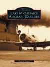 Lake Michigans Aircraft Carriers