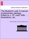 The Students Lyell A Manual Of Elementary Geology Edited By J W Judd With  Illustrations Etc