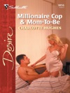 Millionaire Cop  Mom-To-Be
