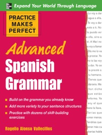 Practice Makes Perfect Advanced Spanish Grammar