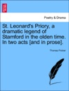 St Leonards Priory A Dramatic Legend Of Stamford In The Olden Time In Two Acts And In Prose