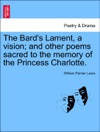 The Bards Lament A Vision And Other Poems Sacred To The Memory Of The Princess Charlotte