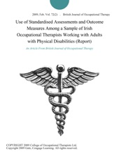 Use Of Standardised Assessments And Outcome Measures Among A Sample Of Irish Occupational Therapists Working With Adults With Physical Disabilities (Report)