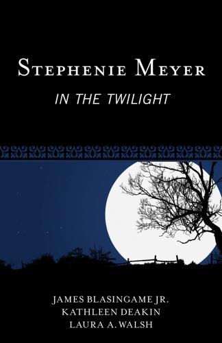 James Blasingame Jr., Kathleen Deakin & Laura A. Walsh - Stephenie Meyer