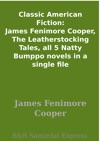 Classic American Fiction James Fenimore Cooper The Leatherstocking Tales All 5 Natty Bumppo Novels In A Single File