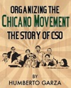 Organizing The Chicano Movement  The Story Of CSO