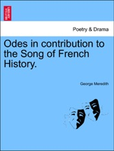 Odes In Contribution To The Song Of French History.