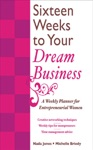 16 Weeks To Your Dream Business A Weekly Planner For Entrepreneurial Women
