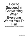 How To Succeed In Copywriting When Everyone Wants You To Fail