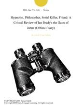 Hypnotist, Philosopher, Serial Killer, Friend: A Critical Review of Ian Brady's the Gates of Janus (Critical Essay)