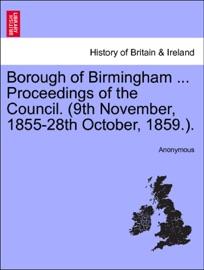 Borough Of Birmingham Proceedings Of The Council 9th November 1855 28th October 1859