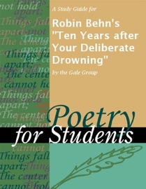 A Study Guide For Robin Behn S Ten Years After Your Deliberate Drowning