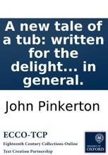 A new tale of a tub: written for the delight and instruction of every British subject in particular, and all the world in general.