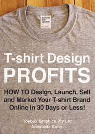 T Shirt Design Profits How To Design Launch Sell And Market Your T Shirt Brand Online In 30 Days Or Less
