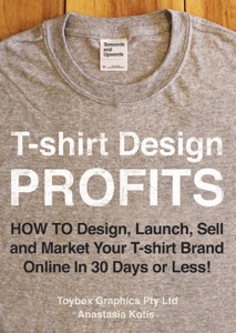 T-shirt Design Profits - How To Design, Launch, Sell and Market your T-shirt Brand Online In 30 Days or Less! Book Cover