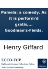 Pamela A Comedy As It Is Performd Gratis At The Late Theatre In Goodmans-Fields
