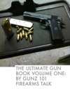 The Ultimate Gun Book Volume One By Gunz 101 Firearms Talk