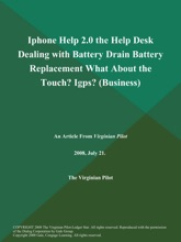 Iphone Help 2.0 the Help Desk Dealing with Battery Drain Battery Replacement What About the Touch? Igps? (Business)
